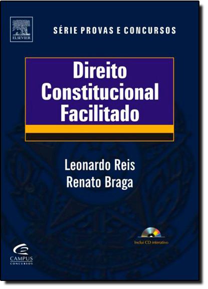 Direito Constitucional Facilitado - Coleção Provas e Concursos, livro de Renato Braga | Leonardo Reis