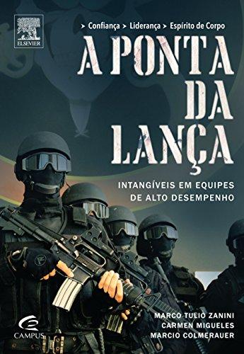 Ponta da Lança, A: Intangíveis em Equipes de Alto Desempenho, livro de Marco Tulio Zanini