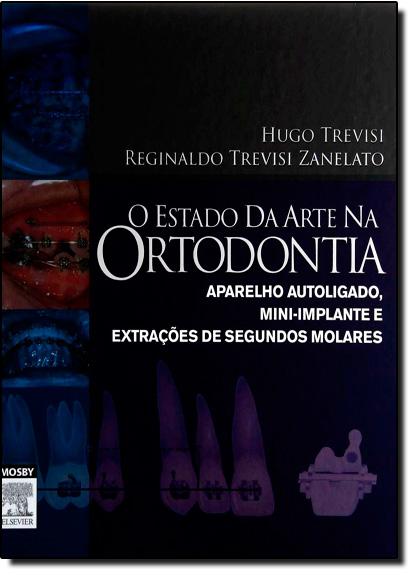 Estado de Arte na Ortodontia , O, livro de Hugo Trevisi | Reginaldo Trevisi Zanelato