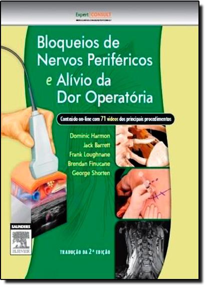 Bloqueios de Nervos Periféricos e Alívio da Dor Operatória, livro de Dominic Harmon/Jack Barrett/Frank Loughnane