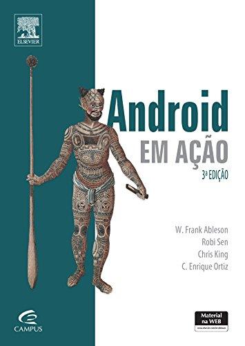 Android em Ação: Criando Aplicativos Poderosos Para Dispositivos Móveis, livro de W. Frank Ableson | Robi Sen | Chris King | C. Enrique Ortiz
