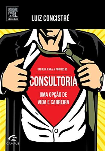 Um Guia Para a Profissão: Consultoria Uma Opção de Vida e Carreira, livro de Luiz Concistré