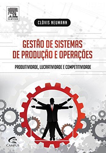 Gestão de Sistemas de Produção e Operações: Produtividade, Lucratividade e Competitividade, livro de Clovis Neumann
