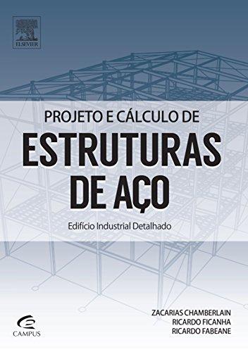 Projeto e Cálculo de Estruturas de Aço: Edifício Industrial Detalhado, livro de Zacarias Chamberlain