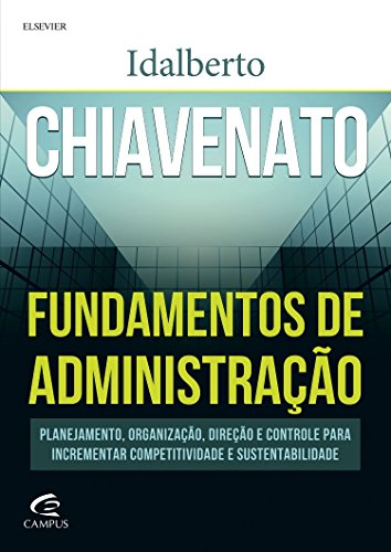 Fundamentos de Administração: Planejamento, Organização, Direção e Controle Para Incrementar Competi, livro de Idalberto Chiavenato