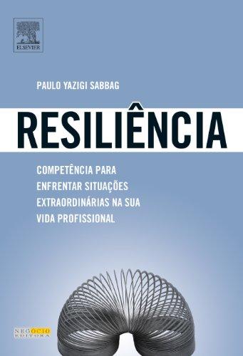 Resiliência: Competeência para Enfrentar Situações Extraordinárias na sua Vida Profissional, livro de Paulo Yazigi