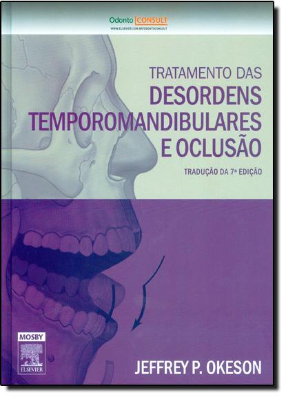 Tratamento das Desordens Temporomandibulares e Oclusão, livro de Jeffrey P Okeson