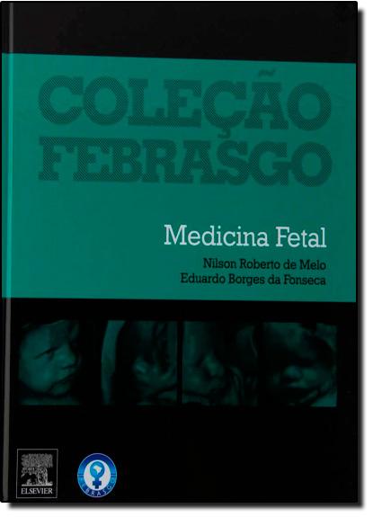 Medicina Fetal - Coleção Febrasgo, livro de Nilson Roberto de Melo