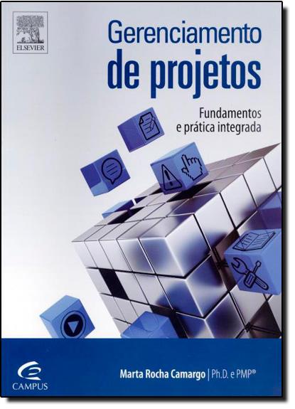 Gerenciamento de Projetos: Fundamentos e Prática Integrada, livro de Marta Rocha Camargo