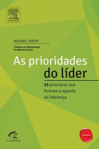 Prioridades do Líder, As: 15 Princípios que Formam a Agenda da Liderança, livro de Michael Useem