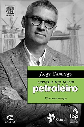 Jorge Camargo: Cartas a um Jovem Petroleiro: Viver com Energia, livro de Jorge Camargo