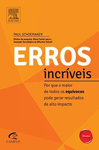 Erros Incríveis: Por que o Maior de Todos os Equívocos pode Gerar Resultados de Alto Impacto, livro de Paul Schoemaker