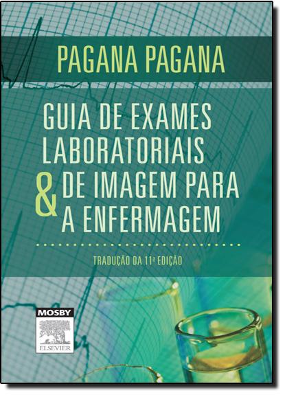 Guia de Exames Laboratoriais e de Imagem Para a Enfermagem, livro de Kathleen Deska Pagama