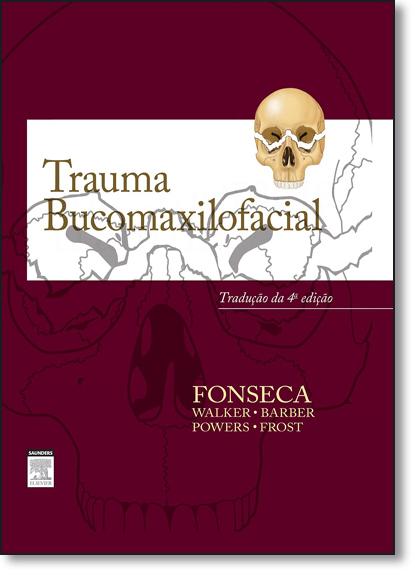 Trauma Bucomaxilofacial, livro de J. Raymond Fonseca
