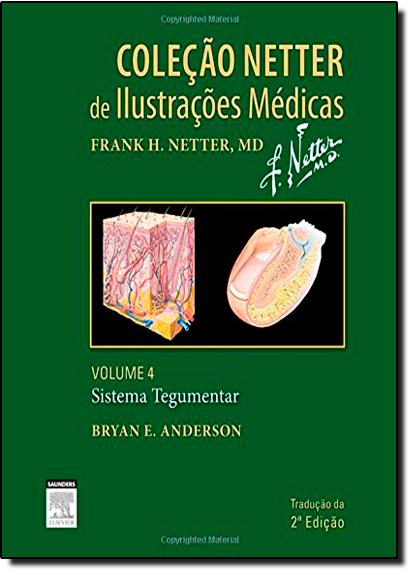 Sistema Tegumentar - Vol.4 - Coleção Netter de Ilustrações Médicas, livro de Bryan E. Anderson