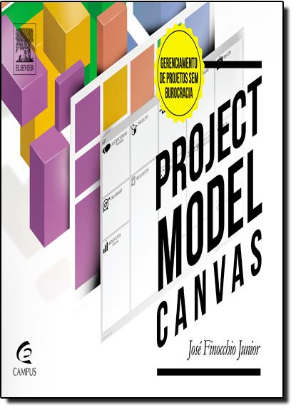 Project Model Canvas - Gerenciamento de Projetos Sem Burocracia, livro de Jose Finocchio Junior