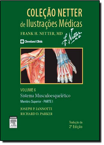 Sistema Muscular: Membros Superiores - Parte 1 - Vol.6 - Coleção Netter de Ilustrações Médicas, livro de Joseph P. Iannotti
