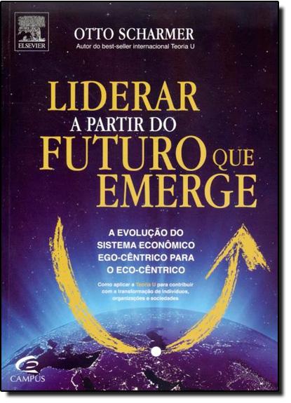 Liderar a Partir do Futuro Que Emerge, livro de Otto Scharmer