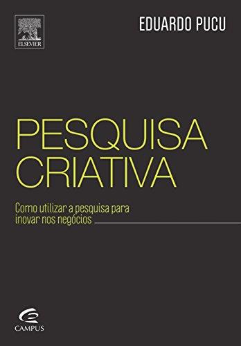Pesquisa Criativa: Como Utilizar a Pesquisa Para Inovar Nos Negócios, livro de Eduardo Pucu