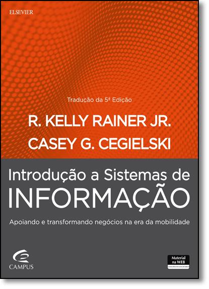 Introdução a Sistemas de Informação: Apoiando e Transformando Negócios na Era da Mobilidade, livro de R. Kelly Rainer Junior
