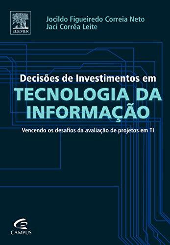 Decisões de Investimento em Tecnologia da Informação: Vencendo os Desafios da Avaliação de Projetos , livro de Jocildo Figueiredo Correia Neto