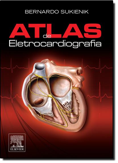 Atlas de Eletrocardiografia, livro de Bernardo Sukienik