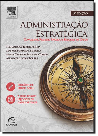 Administração Estratégica: Conceitos, Roteiro Prático e Estudo de Casos, livro de Fernando Antônio Ribeiro Serra