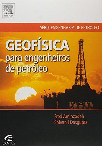 Geofísica Para Engenheiros de Petróleo - Série Engenharia de Petróleo, livro de Shivanji Dasgupta
