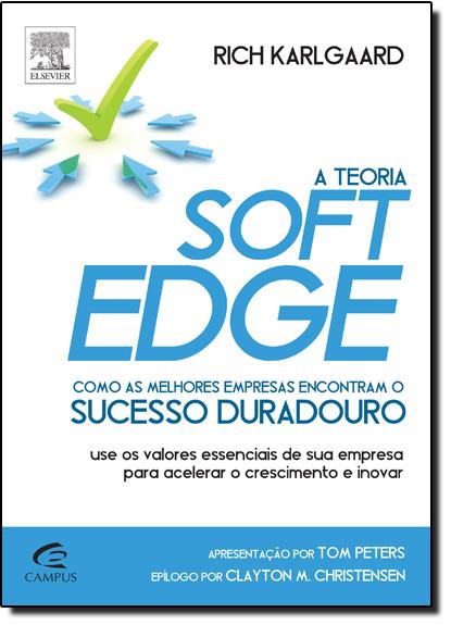 Teoria Soft Edge, A: Como as Melhores Empresas Encontram o Sucesso Duradouro, livro de Rich Karlgaard
