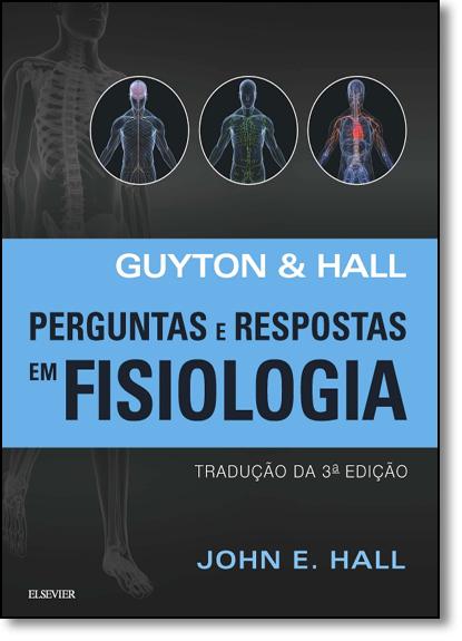 Guyton e Hall Perguntas e Respostas em Fisiologia, livro de John E. Hall