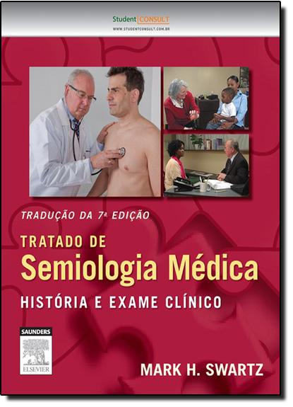 Tratado de Semiologia Médica: História e Exame Clínico, livro de Mark H. Swartz