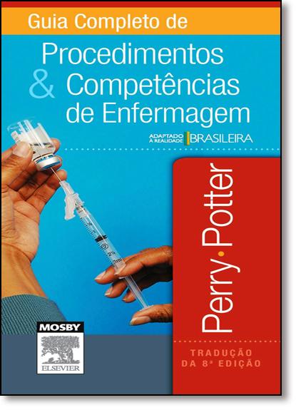 Guia Completo de Procedimentos e Competências de Enfermagem, livro de Perry Potter