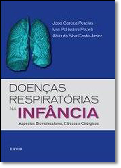 Doenças Respiratórias na Infância: Aspectos Biomoleculares, Clínicos e Cirúrgicos, livro de José Gareca Perales