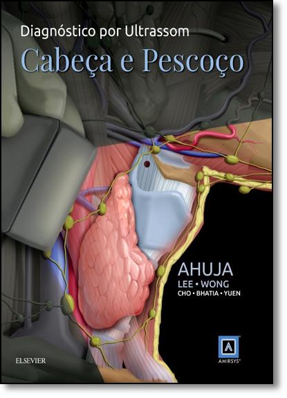 Diagnóstico por Ultrassom: Cabeça e Pescoço, livro de Anil T. Ahuja