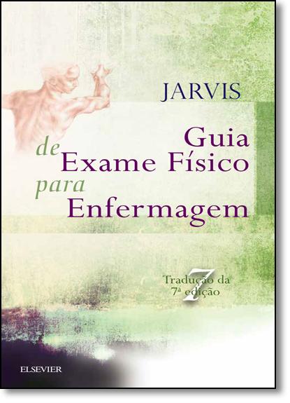 Guia de Exame Físico Para a Enfermagem, livro de Carolyn Jarvis