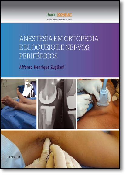 Anestesia em Ortopedia e Bloqueio de Nervos Periféricos, livro de Affonso Henrique Zugliani