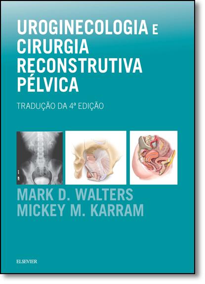 Uroginecologia e Cirurgia Reconstrutiva Pélvica, livro de Mark D. Walters