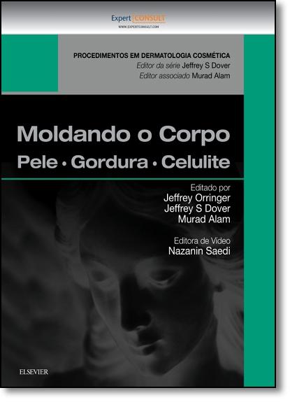 Moldando o Corpo: Pele, Gordura e Celulite - Coleção Procedimentos em Dermatologia Cosmética, livro de Jeffrey Orringer