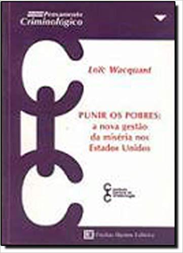 Punir Os Pobres. A Nova Gestão Da Miséria Nos Estados Unidos, livro de Loic Wacquant