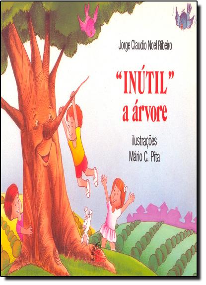 Inútil a Árvore - Coleção: Fazendo História, livro de Jorge Claudio Noel Ribeiro