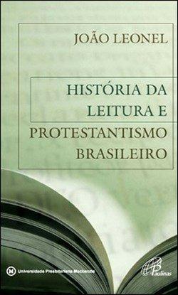 História da leitura e protestantismo brasileiro, livro de João Leonel
