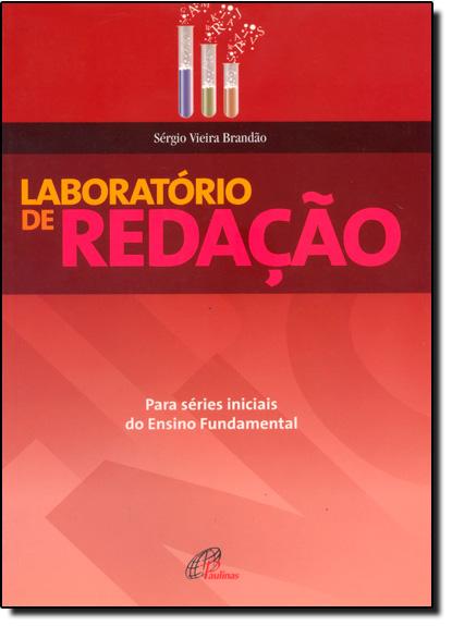 Laboratório de Redação: Para Série Iniciais do Ensino Fundamental, livro de Sérgio Vieira Brandão