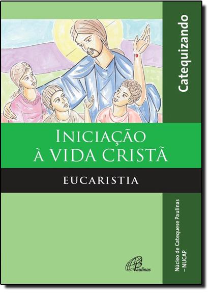 Iniciação à Vida Cristã: Eucaristia - Catequizando, livro de PAULINAS EDITORA
