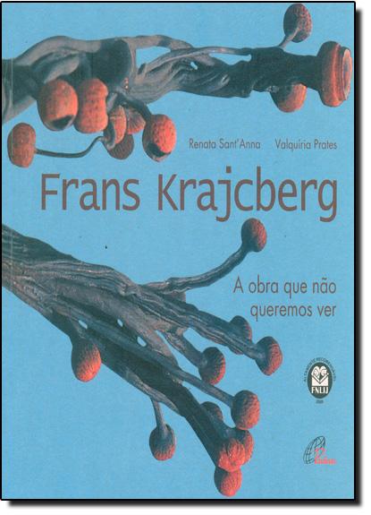 Frans Krajcberg: A Obra que Não Queremos Ver, livro de Renata Sant Anna
