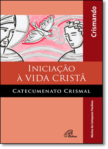 Iniciação À Vida Cristã: Catecumenato Crismal - Livro do Crismando - Coleção Água e Espírito, livro de NUCAP - Núcleo de Catequese Paulinas