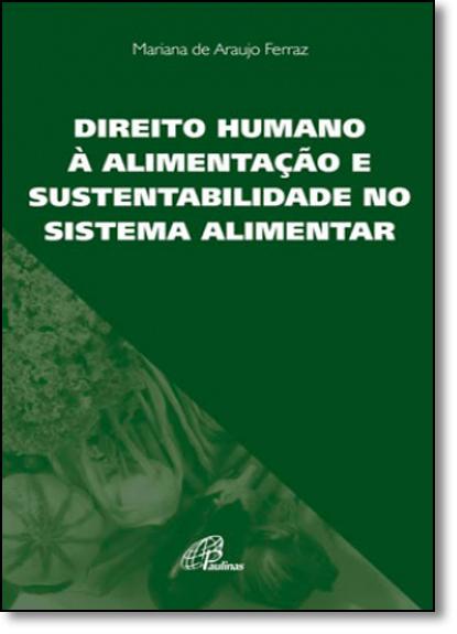 Direito Humano À Alimentação e Sustentabilidade no Sistema Alimentar - Coleção Cidadania, livro de Mariana de Araujo Ferraz