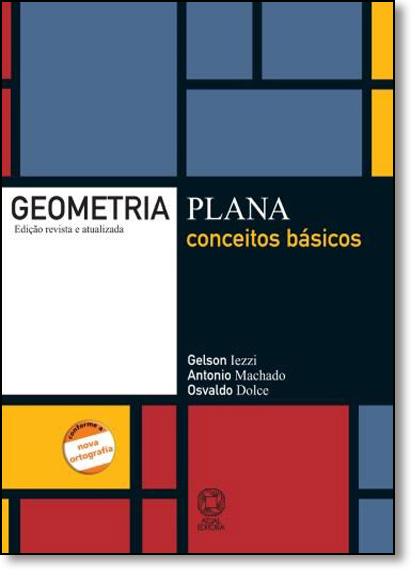 Geometria Plana - Conceitos Básicos - Volume Único, livro de Gelson Iezzi