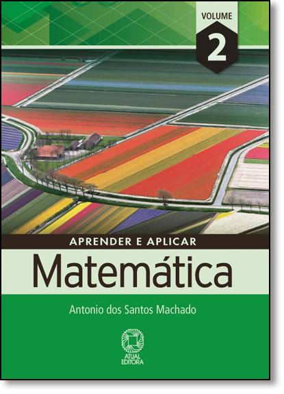Aprender e Aplicar: Matemática - Vol.2 - Ensino Médio, livro de Antônio dos Santos Machado