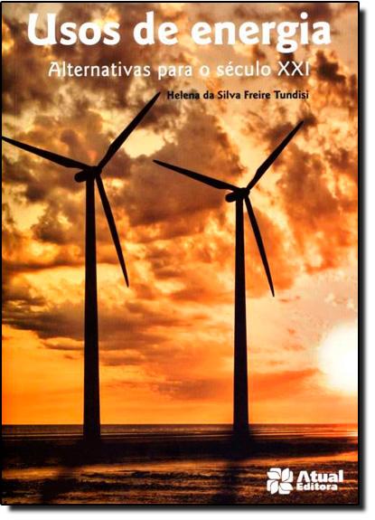 Usos de Energia: Alternativas Para o Século X X I - Coleção Meio Ambiente, livro de Helena Tundisi