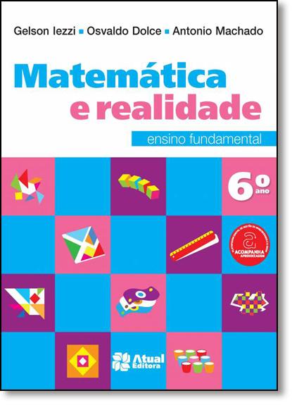 Matemática e Realidade - 6º Ano, livro de Gelson Iezzi